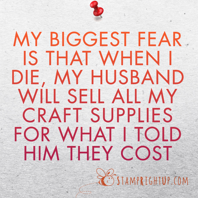My biggest fear is that when I die my husband will sell all my #craft supplies for what I told him they cost